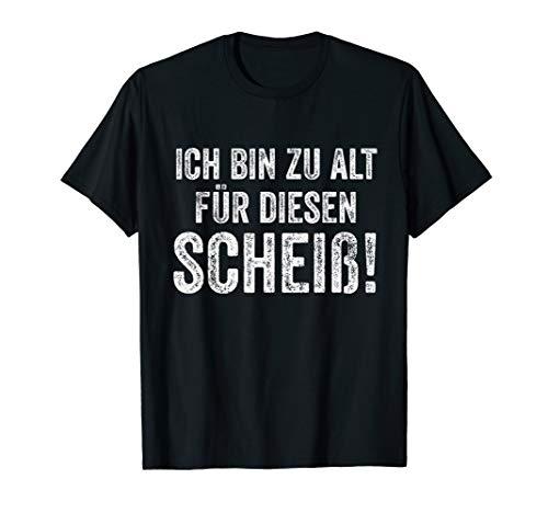 Ich Bin zu alt für diesen Scheiß! Lustiges Party Geschenk T-Shirt