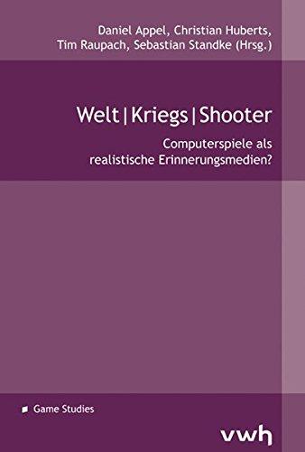 Preisvergleich Produktbild Welt / Kriegs / Shooter: Computerspiele als realistische Erinnerungsmedien