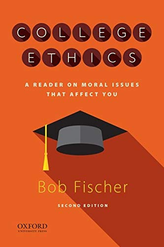 Compare Textbook Prices for College Ethics: A Reader on Moral Issues that Affect You 2 Edition ISBN 9780190063337 by Fischer, Bob