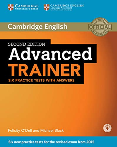 Advanced Trainer: Second edition . Six Practice Tests with answers and downloadable audio