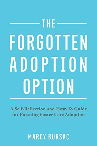Compare Textbook Prices for The Forgotten Adoption Option: A Self-Reflection and How-To Guide for Pursuing Foster Care Adoption  ISBN 9781098335373 by Bursac, Marcy