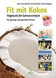 Fit mit Kokos: Vegetarische Genussrezepte. Für geistige und sportliche Fitness
