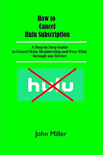 How to Cancel Hulu Subscription: A Step by Step Guide to Cancel Hulu Membership and Free Trial through any Device