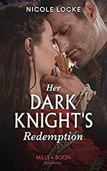 Her Dark Knight's Redemption (Mills & Boon Historical) (Lovers and Legends, Book 8) by [Nicole Locke]