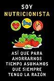 Soy Nutricionista Así Que Para Ahorrarnos Tiempo Asumamos Que Siempre Tengo La Razón: Cuaderno De Notas Divertido Para Regalar A Tu Nutri Favorito/a - 120 Páginas