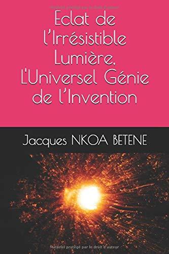Eclat de l'Irrésistible Lumière, L'Universel Génie de l'Invention