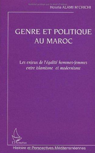 Genre et politique au Maroc : Les enjeux de l'égalité hommes-femmes entre islamisme et modernisme: Les enjeux de l'égalité hommes-femmes entre islamisme ... méditerranéennes) (French Edition)
