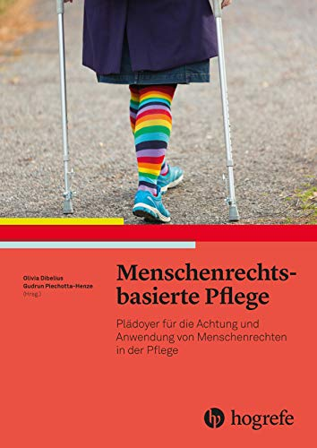Menschenrechtsbasierte Pflege: Plädoyer für die Achtung und Anwendung von Menschenrechten in der Pflege