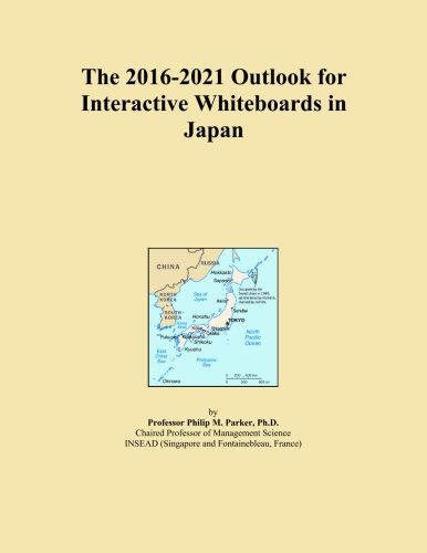 The 2016-2021 Outlook for Interactive Whiteboards in Japan