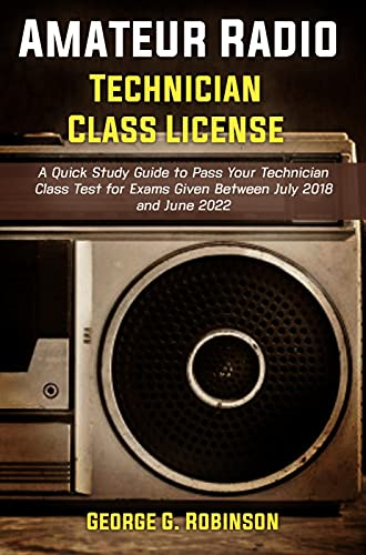 Amateur Radio Technician Class License: A Quick Study Guide to Pass Your Technician Class Test for Exams Given Between July 2018 and June 2022 (English Edition)
