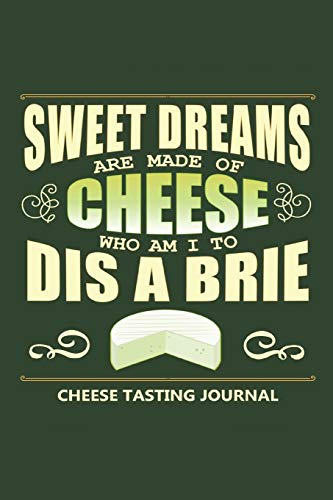 Sweet Dream Are Made Of Cheese Who Am I to Dis a Brie: Cheese Tasting Journal