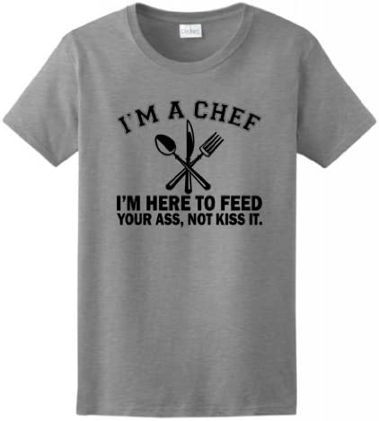 I m a Chef I m Here to Feed Your Ass Not Kiss It Ladies T Shirt Medium Sport Grey product image