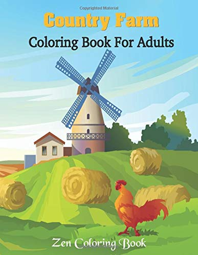 Country Farm Coloring Book For Adult: 30+ Coloring Pages Featuring Country Scenes, Charming Countryside Life And Nature Relaxing Patterns