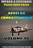 imparare a disegnare passo dopo passo: Aerei da combattimento: monomotore (Aprende a dibujar paso a paso Vol. 18) (Italian Edition)
