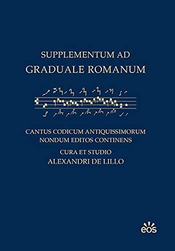 Supplementum ad Graduale Romanum: Cantus codicum antiquissimorum nondum editos continens