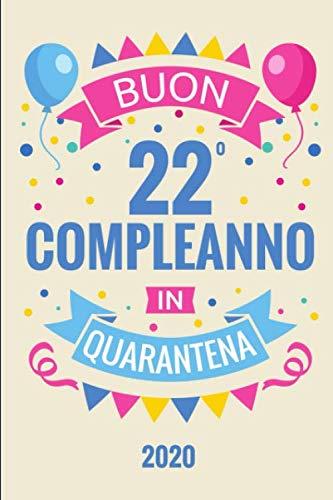 Buon 22 Compleanno In Quarantena: Diario Agenda Regalo Compleanno 22 Anni | Dimensioni 15,24 x 22,86 cm | 110 Pagine