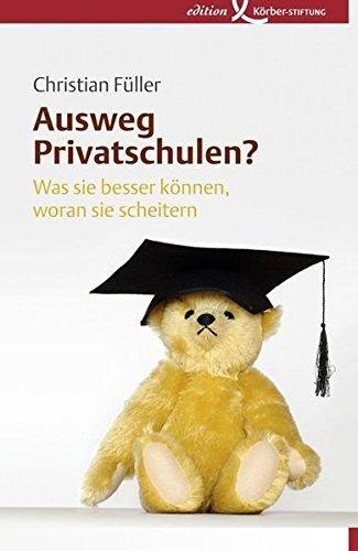 Ausweg Privatschulen?: Was sie besser können, woran sie scheitern by Christian Füller (2010-03-17)