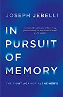 In Pursuit of Memory: The Fight Against Alzheimer's: Shortlisted for the Royal Society Prize
