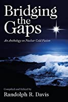 Bridging the Gaps: An Anthology on Nuclear Cold Fusion