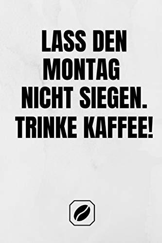 Lass den Montag nicht siegen. Trinke Kaffee!: Notizbuch • A5 • 120 Dot Grid Seiten • Notizheft Handlich • Kaffee Kult Spruch • A5 Format • ... Skizzenbuch • Punkteraster • Kunst • Zubehör
