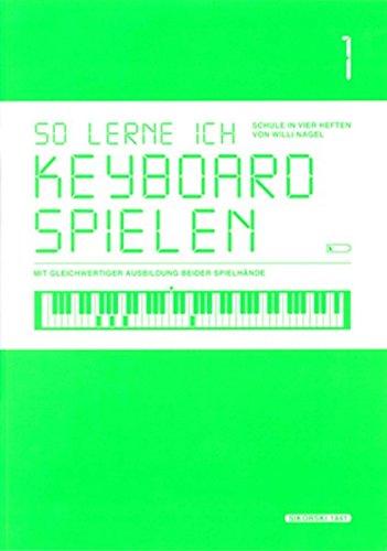 So lerne ich Keyboard spielen, Band 1: Schule in 4 Heften mit gleichwertiger Ausbildung beider Spielhände