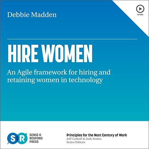 Hire Women: An Agile Framework for Hiring and Retaining Women in Technology audiobook cover art