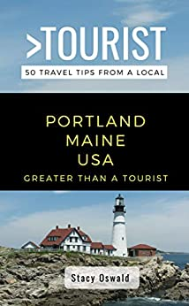 GREATER THAN A TOURIST- PORTLAND MAINE USA: 50 Travel Tips from a Local by [Stacy Oswald, Greater Than a Tourist]