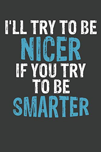 I\'ll Try To Be Nicer If You Try To Be Smarter: Lined Journal: The Thoughtful Gift Card Alternative