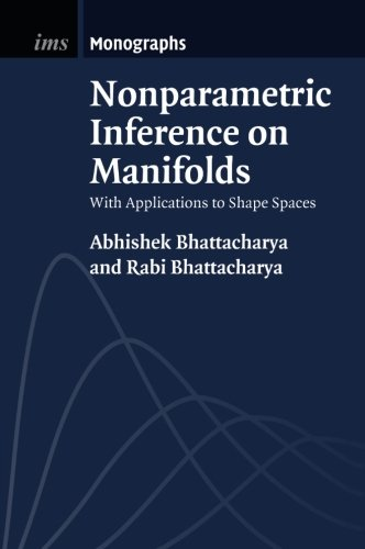 Nonparametric Inference on Manifolds: With Applications to Shape Spaces (Institute of Mathematical Statistics Monographs)