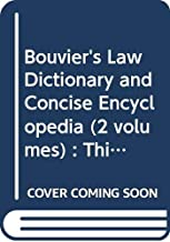 Bouvier's Law Dictionary and Concise Encyclopedia (2 volumes) : Third Revision (Being the Eighth Edition)