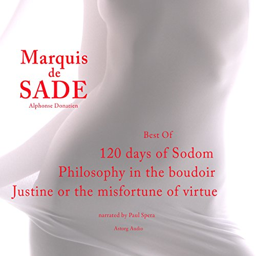Marquis de Sade : Best Of - 120 Days of Sodom / Philosophy in the Boudoir / Justine or the Misfortune of Virtue                   By:                                                                                                                                 Marquis de Sade                               Narrated by:                                                                                                                                 Paul Spera                      Length: 6 hrs and 38 mins     10 ratings     Overall 2.0