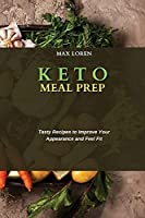 Keto Meal Prep: Tasty Recipes to Improve Your Appearance and Feel Fit