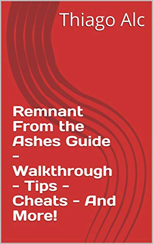 Remnant From the Ashes Guide - Walkthrough - Tips - Cheats - And More! (English Edition)