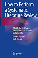 How to Perform a Systematic Literature Review: A Guide for Healthcare Researchers, Practitioners and Students