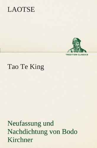 Tao Te King. Nachdichtung Von Bodo Kirchner: Neufassung und Nachdichtung von Bodo Kirchner