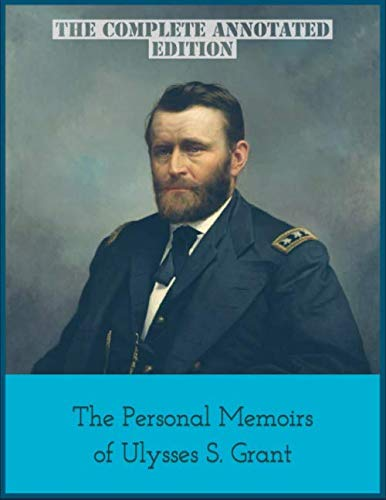 Compare Textbook Prices for The Personal Memoirs of Ulysses S. Grant: The Complete Annotated Edition  ISBN 9798671653694 by Grant, Ulysses S.