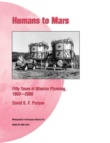 Humans to Mars: Fifty Years of Mission Planning, 1950-2000. NASA Monograph in Aerospace History, No. 21, 2001 (NASA SP-2001-4521) by David S.F. Portree (2011-03-01)