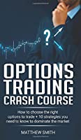 Options Trading Crash Course: How to choose the right options to trade + 10 strategies you need to know to dominate the market