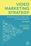 Video Marketing Strategy: Harness the Power of Online Video to Drive Brand Growth - Jon Mowat