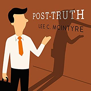 Post-Truth                   By:                                                                                                                                 Lee C. McIntyre                               Narrated by:                                                                                                                                 Matthew Josdal                      Length: 4 hrs and 12 mins     30 ratings     Overall 4.6