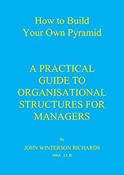 [JOHN WINTERSON RICHARDS]のHOW TO BUILD YOUR OWN PYRAMID: A Practical Guide to Organisational Structures for Managers (English Edition)