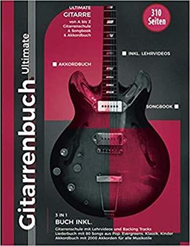 Gitarrenbuch Ultimate - über 300 Seiten Gitarre von A bis Z - 3 Bücher in 1, inkl. Gitarrenschule, Liederbuch, Akkordbuch