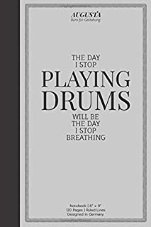 """THE DAY I STOP PLAYING DRUMS WILL BE THE DAY I STOP BREATHING: Notebook   (6"""" x 9"""")   Ruled Lines   120 Pages   Designed i..."""