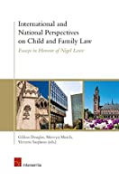 International and National Perspectives on Child and Family Law: Essays in Honour of Nigel Lowe