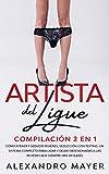 Artista del Ligue: Compilación 2 en 1 - Cómo Atraer y Seducir Mujeres, Seducción con Texting. Un sistema completo para ligar y dejar obsesionadas a las mujeres que siempre has deseado
