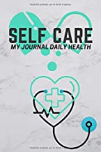 SELF CARE Journal Daily Health Mental Notebook  Physical and Emotional for personal record keeper Health 120pages 6x9in: A Perfect idea for Keeping ... Nurse or any one you love. (French Edition)