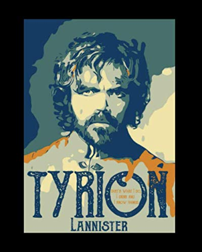 Tyrion Lannister: Game of Thrones Fan Journal with Custom Front page and GOT Artwork on Each Page (8 x 10)
