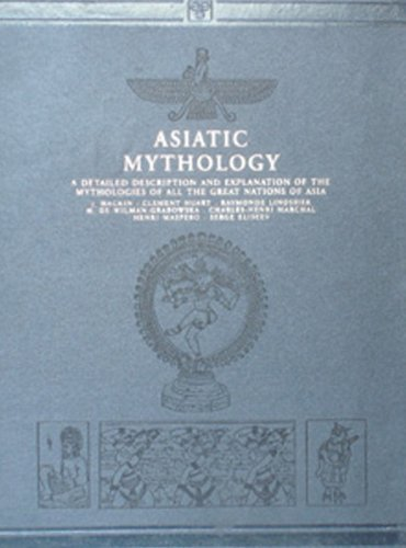 Asiatic Mythology: A Description & Explanation of the Mythologies of All the Great Nations of Asia