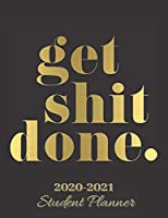 Get Shit Done : Student Planner 2020-2021: 12 Month School Organizer,Student Planner Undated,Weekly and Monthly Planner,Homeschool Planner 2020-2021, Homeschooling Planner 2020-2021|Black Student Planner (Student Planner For Academic Year 2020-2021