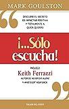 """""""¡...Sólo escucha!"""": Descubre el secreto de impactar positiva y totalmente a quien quieras (Spanish Edition)"""